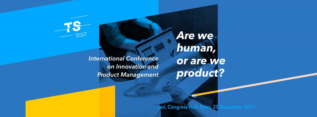 Iasi TechShift 2017. Prima Conferință Internaționalăde Inovație și Produs